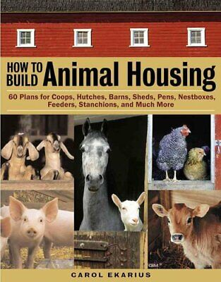 How to Build Animal Housing by Carol Ekarius 9781580175272 (Paperback, 2004)