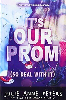 It's Our Prom (So Deal With It) By Julie Anne Peters. 9780316131445