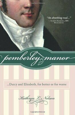 Pemberley Manor: Darcy and Elizabeth, for better or for worse By Kathryn L. Nel