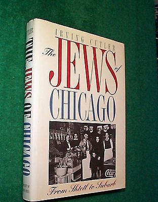 THE JEWS OF CHICAGO - First Edition First Printing 1996 - Irving Cutler  VG HBDJ