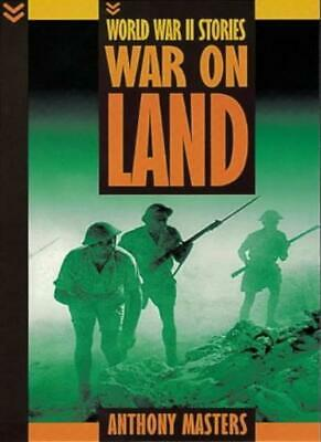 War on Land (World War II Stories) By Anthony Masters