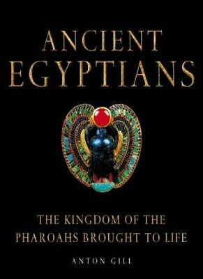 Ancient Egyptians: The Kingdom of the Pharaohs Brought to Life By Gill Anton