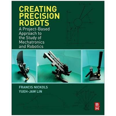 Creating Precision Robots by Francis Nickols (author), Yueh Jaw Lin (author)