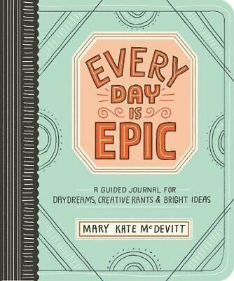 Every Day Is Epic: A Guided Journal for Daydreams, Creative Rants, and Bright Id