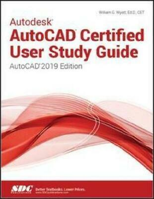 Autodesk AutoCAD Certified User Study Guide (AutoCAD 2019 Edition) by William...