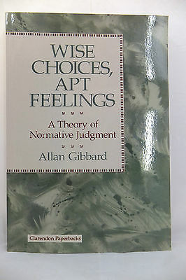 Wise Choices, Apt Feelings: A Theory of Normative Judgment by Allan Gibbard