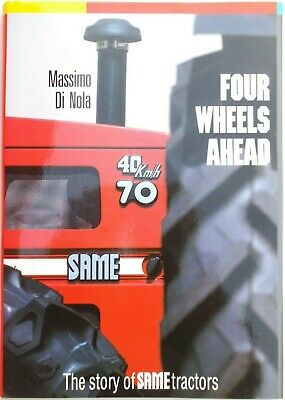 FOUR WHEELS AHEAD the Story of SAME Tractors, Massimo Di Nola, 1st edition 1987.