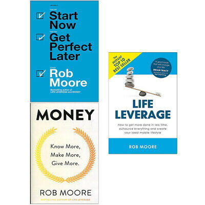 Rob Moore Start Now Get Perfect Later,Money,Life Leverage 3 Books Collection Set
