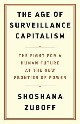 The Age Of Surveillance Capitalism The Fight For A Human By Shoshana Zuboff NEW