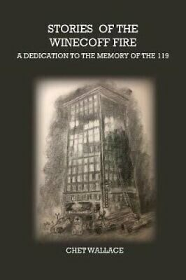 Stories of the Winecoff Fire A Dedication to the Memory of the 119 9780996523561