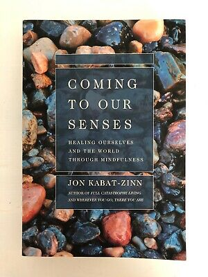 Coming to Our Senses : Healing Ourselves and the World Through Mindfulness by...
