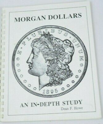 MORGAN DOLLARS AN IN-DEPTH STUDY by Dean F Howe Softcover