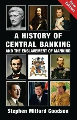 A History of Central Banking and the Enslavement of Mankind by Stephen...