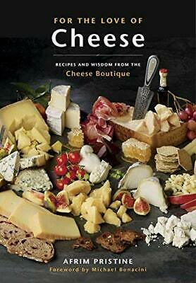 For the Love of Cheese: Recipes and Wisdom from the Cheese Boutique