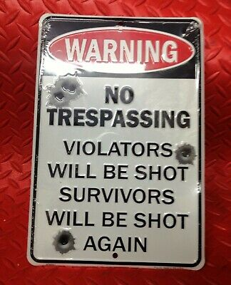 No Trespassing Sign Warning You Will Be Shot And Survivors Will Be Shot Again