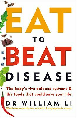 Eat to Beat Disease : The New Science of How Your Body by William Li Paperback