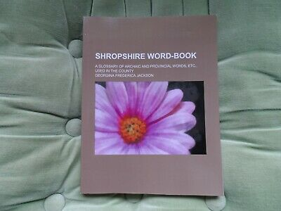 Shropshire Word-Book - Glossary of Archaic and Provincial Words Used in County