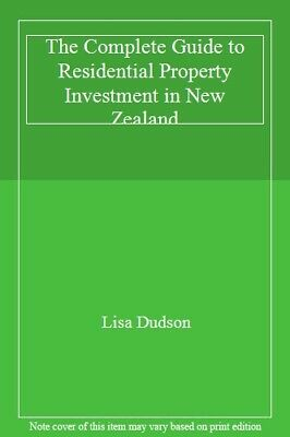 The Complete Guide To Residential Property Investment In New Zealand By Lisa Du