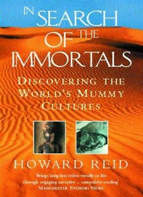 In Search of the Immortals: Discovering the World's Mummy Cultures By Howard Re