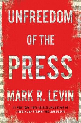 Unfreedom of the Press by Mark R. Levin HARDCOVER 2019, BrandNew, Pre Order