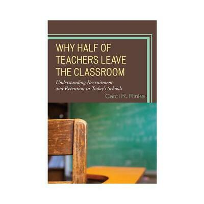 Why Half of Teachers Leave the Classroom by Carol R Rinke (author)