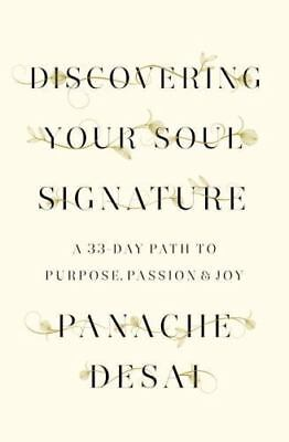 Discovering Your Soul Signature : A 33-Day Path to Purpose, Passion and Joy by P