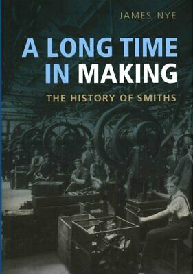 A Long Time in Making The History of Smiths by James Nye 9780198717256