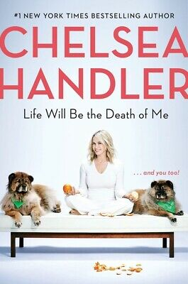 Life Will Be the Death of Me: . . . and you too! by Chelsea Handler HARDCOVER...