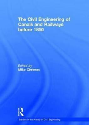 The Civil Engineering of Canals and Railways Before 1850 by Mike Chrimes