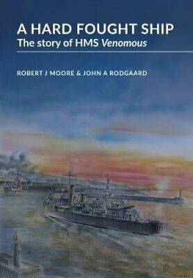 A Hard Fought Ship: The Story of HMS Venomous by Holywell House Publishing...