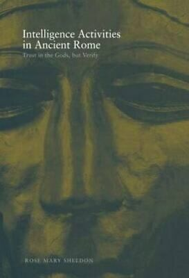 Intelligence Activities in Ancient Rome: Trust in the Gods But Verify by Rose...