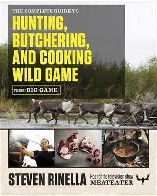 The Complete Guide to Hunting, Butchering, and Cooking Wild Game by Steven Ri...