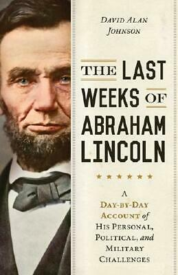 The Last Weeks of Abraham Lincoln by David Johnson (author)