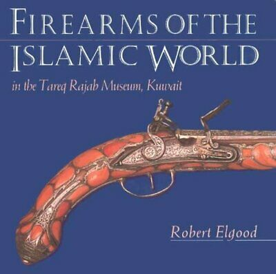 Firearms of the Islamic World by Robert Elgood 9781850439639 | Brand New