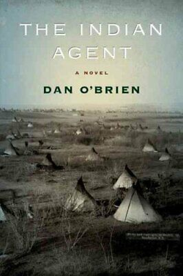 The Indian Agent: A Novel by Dan O'Brien (Paperback, 2011)