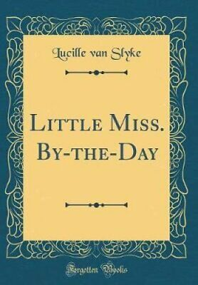 Little Miss. By-The-Day (Classic Reprint) by Lucille Van Slyke 9780266215288