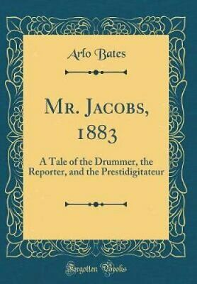 Mr. Jacobs, 1883 A Tale of the Drummer, the Reporter, and the P... 9780267421657