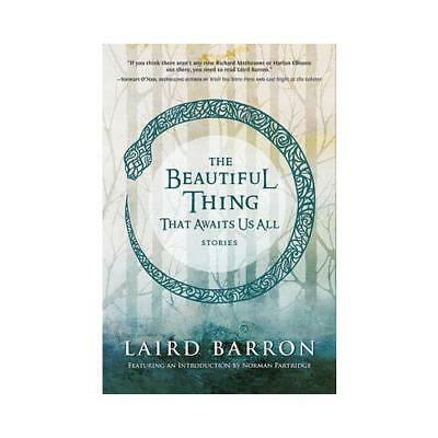 The Beautiful Thing That Awaits Us All by Laird Barron, Norman Partridge (int...