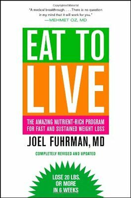Eat to Live: The Amazing Nutrient-Rich Program for Fast and Sustained Weight .
