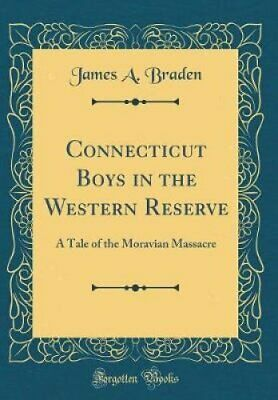 Connecticut Boys in the Western Reserve A Tale of the Moravian ... 9780483149298