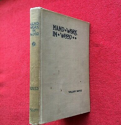 Handwork In Wood - Wm Noyes -1910 1St Ed. - Logging, Tools, Joinery, Finishing +