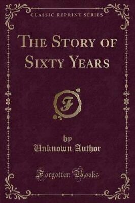 The Story of Sixty Years (Classic Reprint) by Unknown Author (Paperback /...