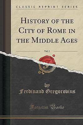 History of the City of Rome in the Middle Ages, Vol. 2 (Classic Reprint) by...