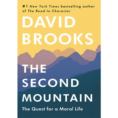 The Second Mountain: The Quest For a Moral Life By David Brooks Hardcover 2019