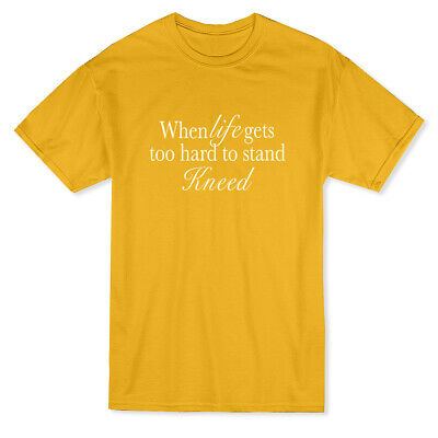 """When Life Gets Too Hard To Stand Kneed"" Medium Front Quote Men's T-shirt"