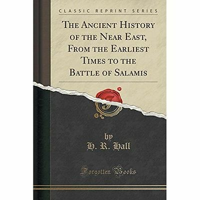 The Ancient History of the Near East, from the Earliest Times to the Battle...