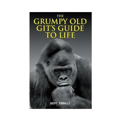 The Grumpy Old Git's Guide to Life by Geoff Tibballs (author)