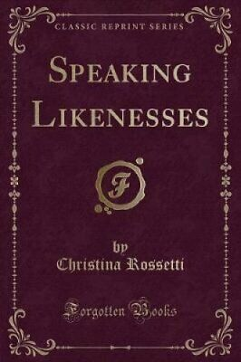 Speaking Likenesses (Classic Reprint) by Christina Rossetti (Paperback /...