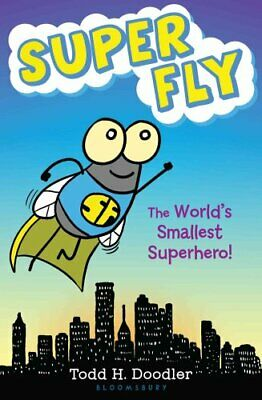 Super Fly The World's Smallest Superhero! by Todd H Doodler 9781619633780