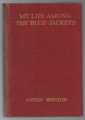 MY LIFE AMONG THE BLUE-JACKETS Agnes Weston 1909 Royal Navy maritime sailors
